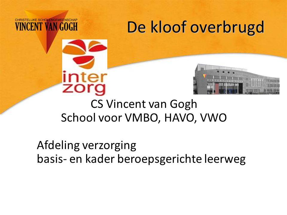 De kloof overbrugd CS Vincent van Gogh School voor VMBO, HAVO, VWO Afdeling verzorging basis- en kader beroepsgerichte leerweg