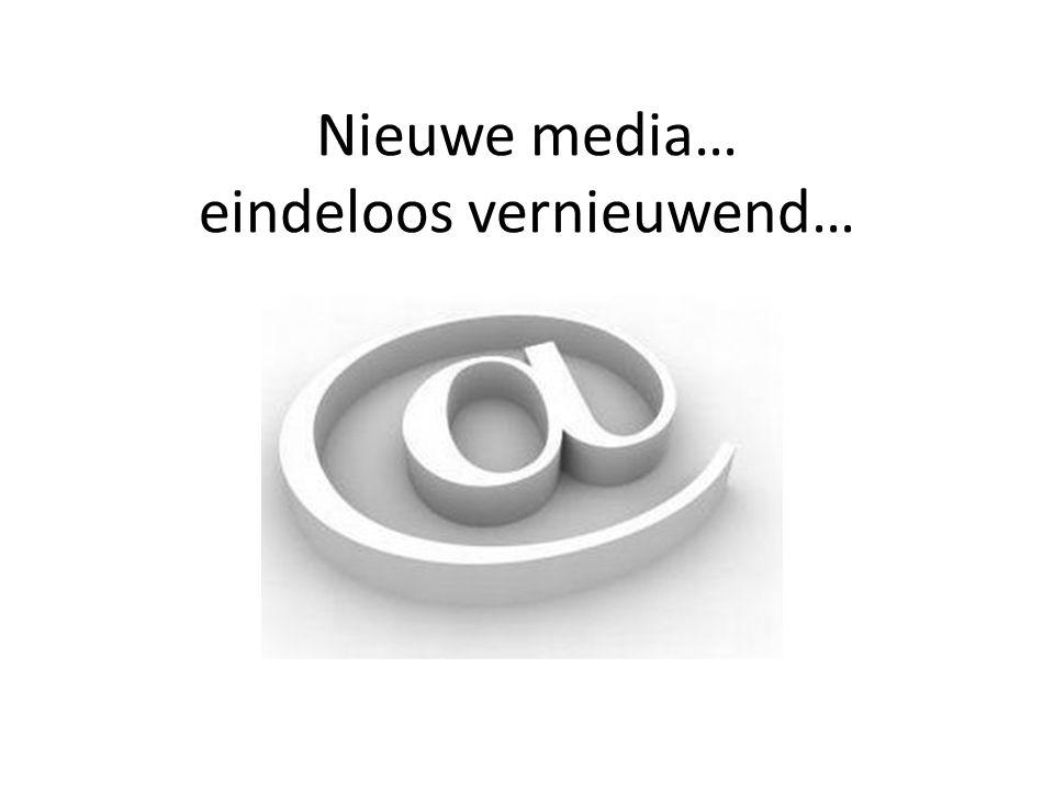 Nieuwe media… eindeloos vernieuwend…