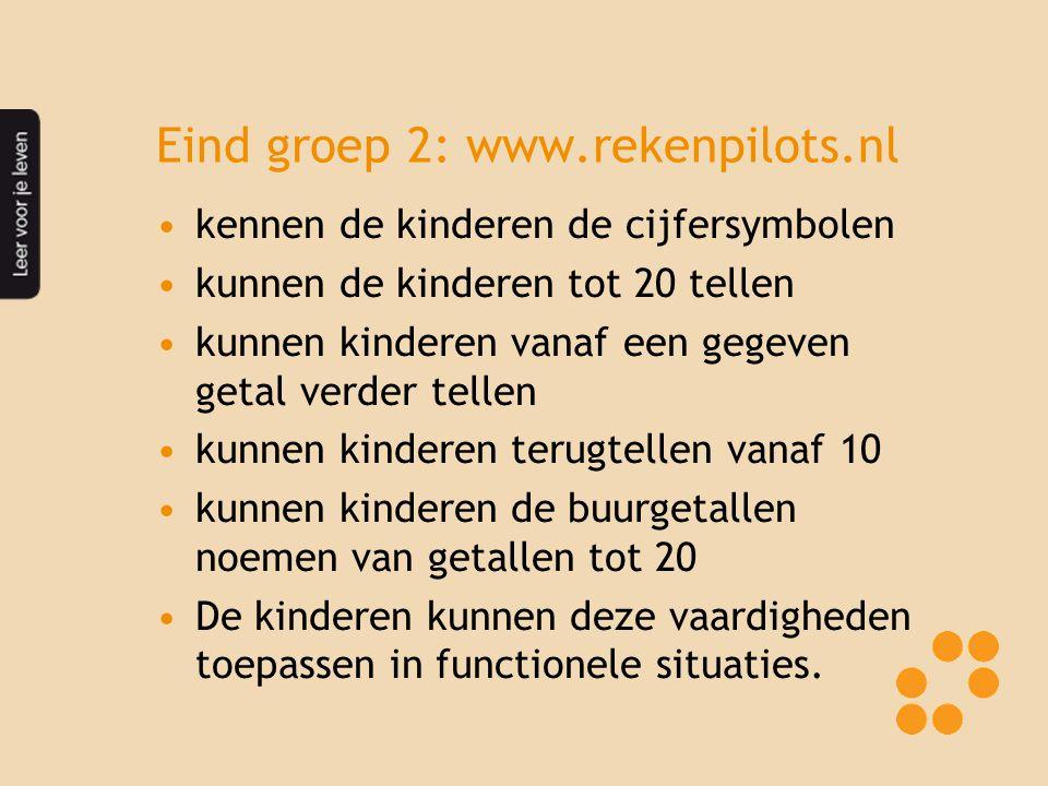Eind groep 2: www.rekenpilots.nl kennen de kinderen de cijfersymbolen kunnen de kinderen tot 20 tellen kunnen kinderen vanaf een gegeven getal verder tellen kunnen kinderen terugtellen vanaf 10 kunnen kinderen de buurgetallen noemen van getallen tot 20 De kinderen kunnen deze vaardigheden toepassen in functionele situaties.