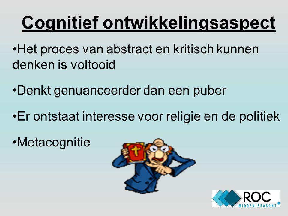 Cognitief ontwikkelingsaspect Het proces van abstract en kritisch kunnen denken is voltooid Denkt genuanceerder dan een puber Er ontstaat interesse vo