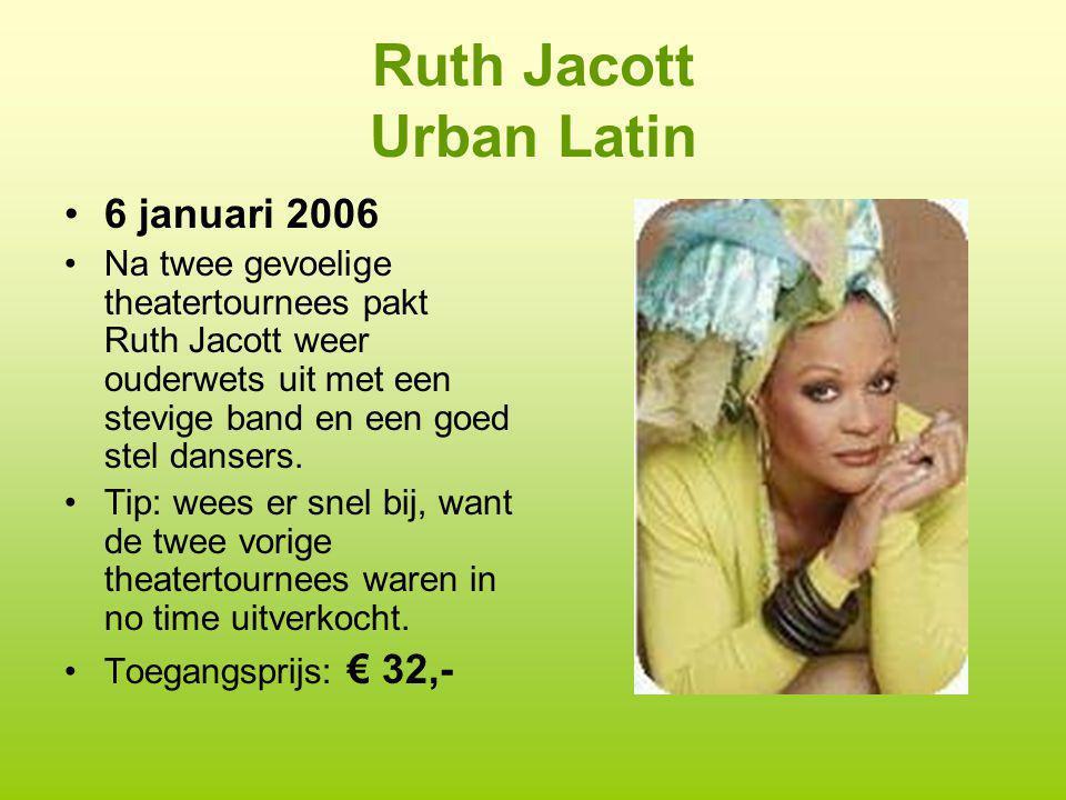 Ruth Jacott Urban Latin 6 januari 2006 Na twee gevoelige theatertournees pakt Ruth Jacott weer ouderwets uit met een stevige band en een goed stel dan