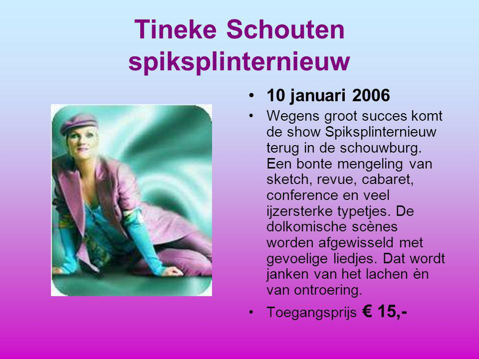 Tineke Schouten spiksplinternieuw 10 januari 2006 Wegens groot succes komt de show Spiksplinternieuw terug in de schouwburg.
