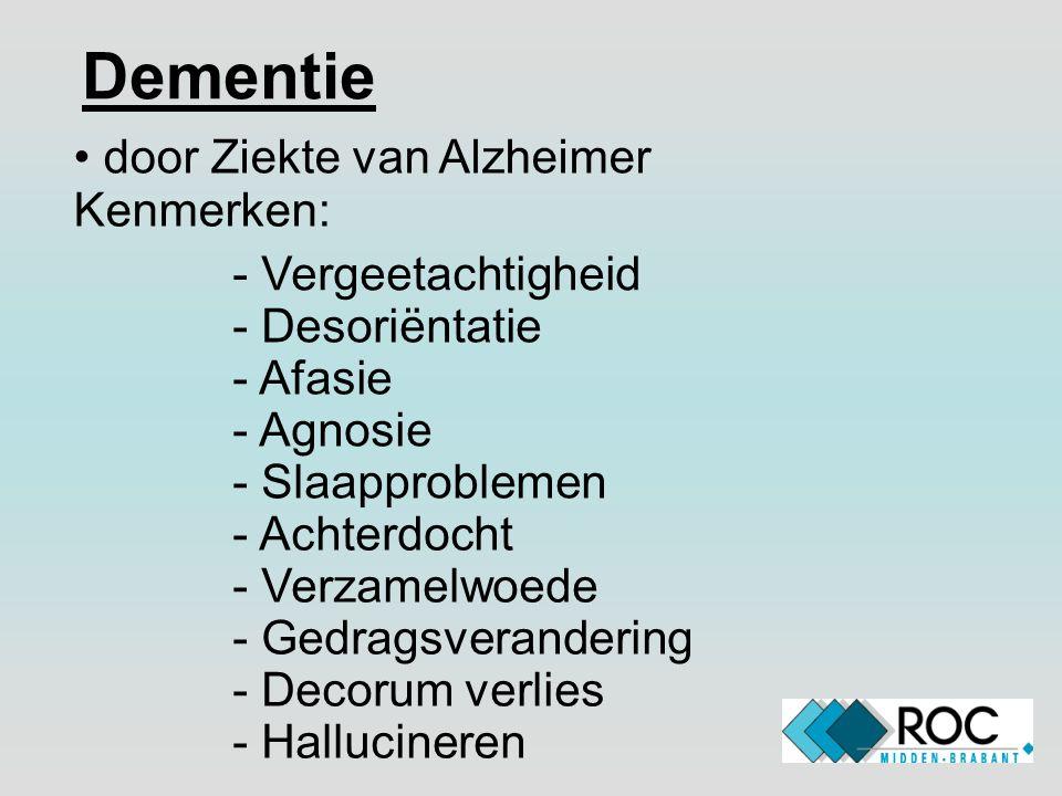 Dementie door Ziekte van Alzheimer Kenmerken: - Vergeetachtigheid - Desoriëntatie - Afasie - Agnosie - Slaapproblemen - Achterdocht - Verzamelwoede -