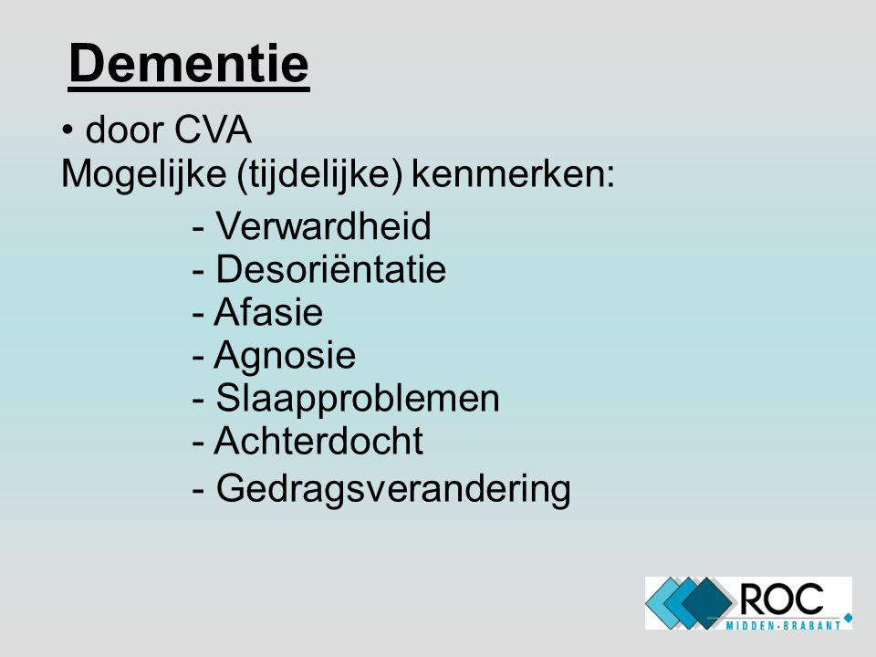 Dementie door CVA Mogelijke (tijdelijke) kenmerken: - Verwardheid - Desoriëntatie - Afasie - Agnosie - Slaapproblemen - Achterdocht - Gedragsveranderi