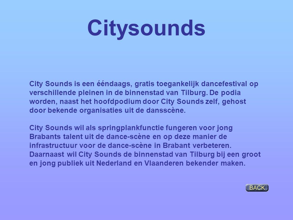 Citysounds City Sounds is een ééndaags, gratis toegankelijk dancefestival op verschillende pleinen in de binnenstad van Tilburg. De podia worden, naas
