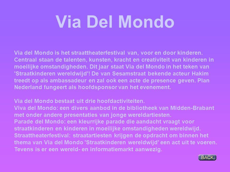 Via Del Mondo Via del Mondo is het straattheaterfestival van, voor en door kinderen. Centraal staan de talenten, kunsten, kracht en creativiteit van k