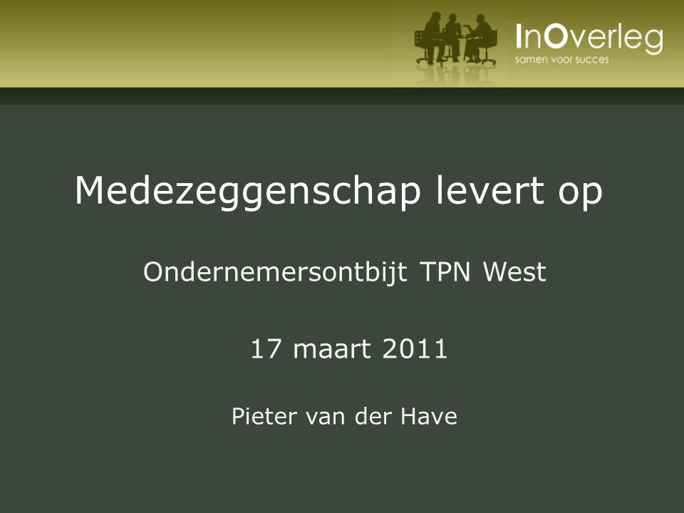 Medezeggenschap levert op Ondernemersontbijt TPN West 17 maart 2011 Pieter van der Have