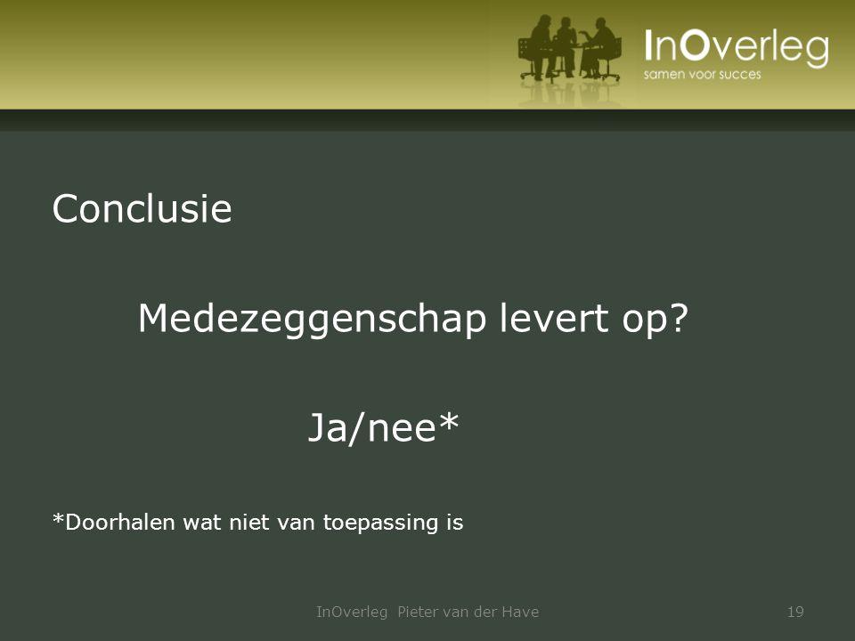 Conclusie Medezeggenschap levert op? Ja/nee* *Doorhalen wat niet van toepassing is InOverleg Pieter van der Have19