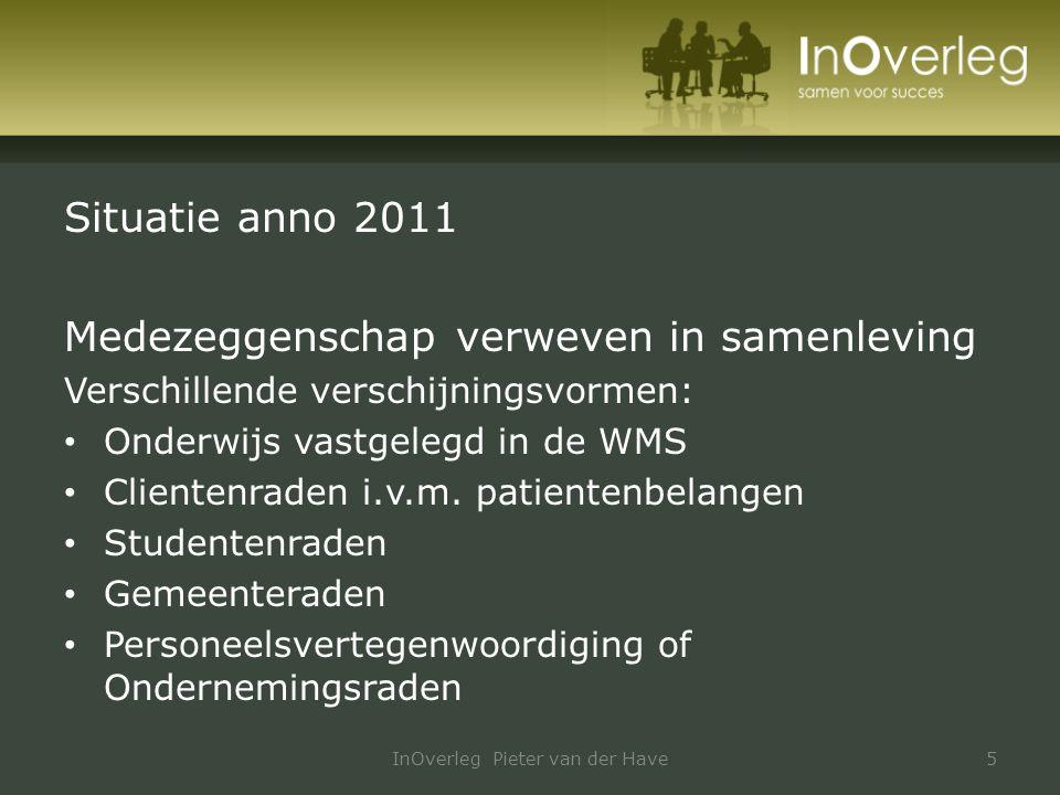 Situatie anno 2011 Medezeggenschap verweven in samenleving Verschillende verschijningsvormen: Onderwijs vastgelegd in de WMS Clientenraden i.v.m. pati