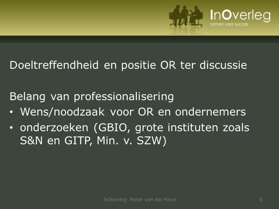 Onderzoek van GBIO: Monitor medezeggenschap 2008 Elke 5 jaren 2008: 500 OR'en 380 bestuurders 4000 medewerkers InOverleg Pieter van der Have7