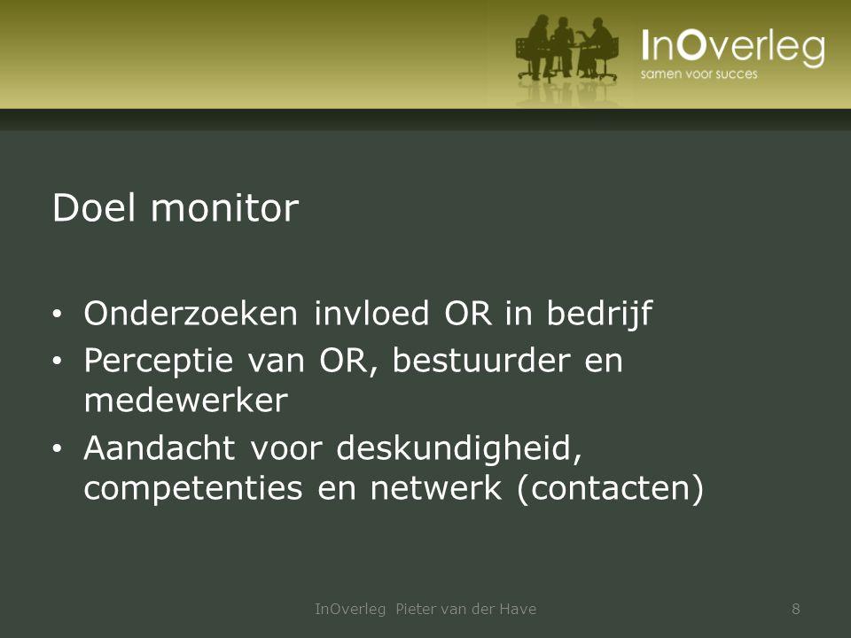 Doel monitor Onderzoeken invloed OR in bedrijf Perceptie van OR, bestuurder en medewerker Aandacht voor deskundigheid, competenties en netwerk (contac