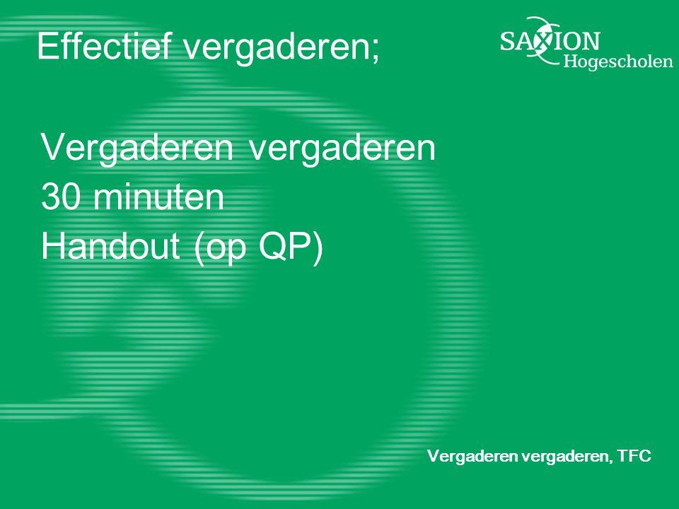 Effectief vergaderen; Vergaderen vergaderen, TFC Vergaderen vergaderen 30 minuten Handout (op QP)