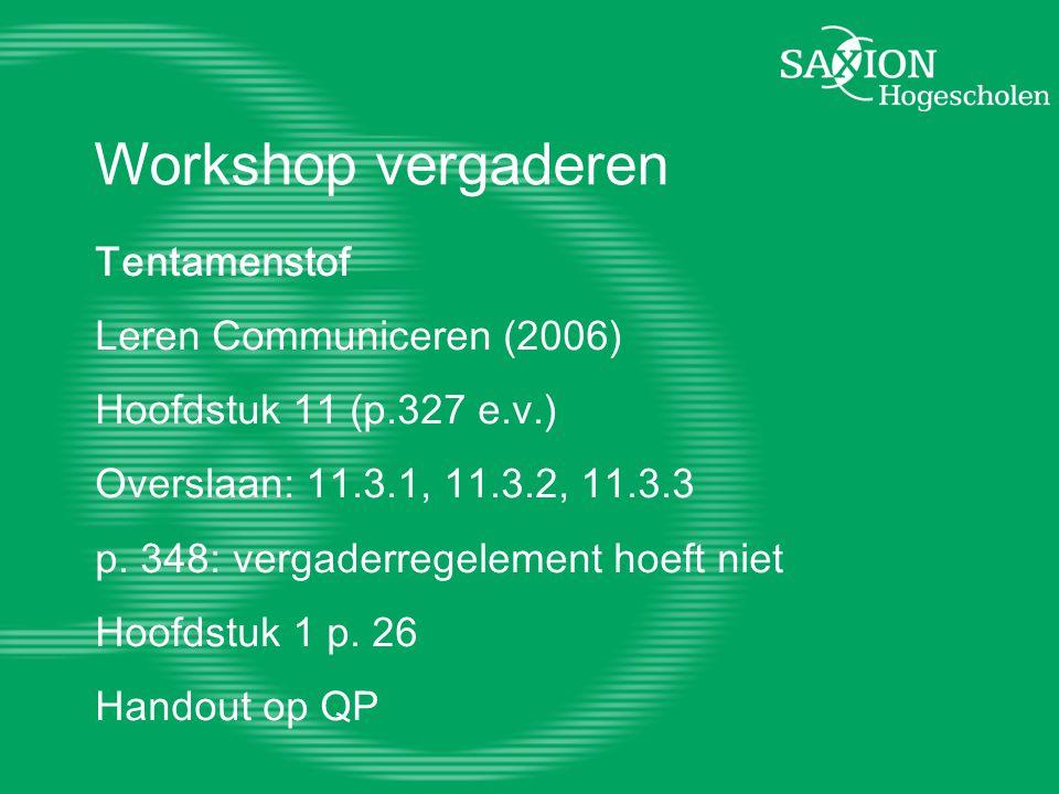 Workshop vergaderen Tentamenstof Leren Communiceren (2006) Hoofdstuk 11 (p.327 e.v.) Overslaan: 11.3.1, 11.3.2, 11.3.3 p. 348: vergaderregelement hoef