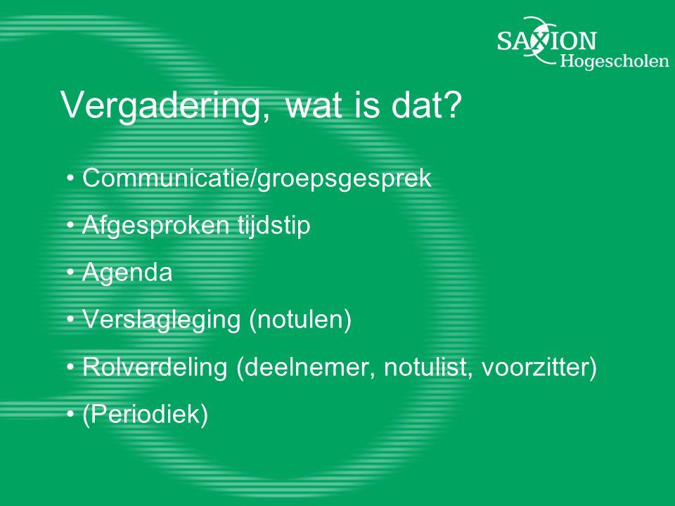 Vergadering, wat is dat? Communicatie/groepsgesprek Afgesproken tijdstip Agenda Verslagleging (notulen) Rolverdeling (deelnemer, notulist, voorzitter)