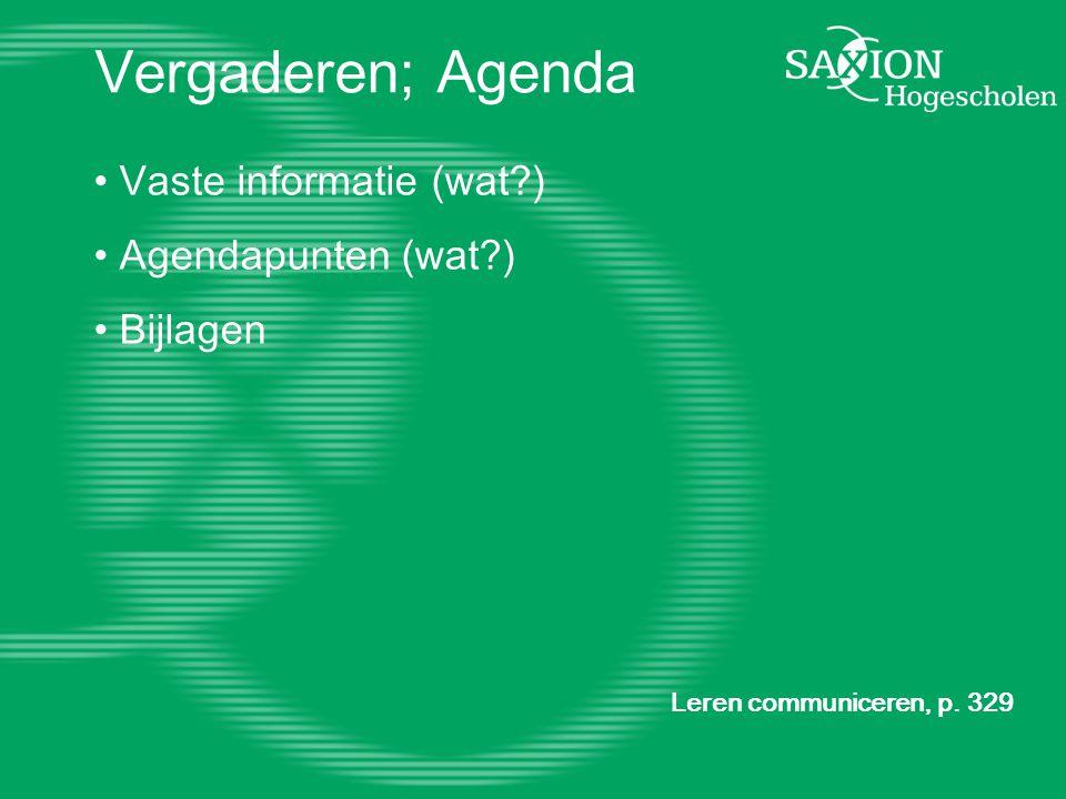 Vergaderen; Agenda Vaste informatie (wat?) Agendapunten (wat?) Bijlagen Leren communiceren, p. 329