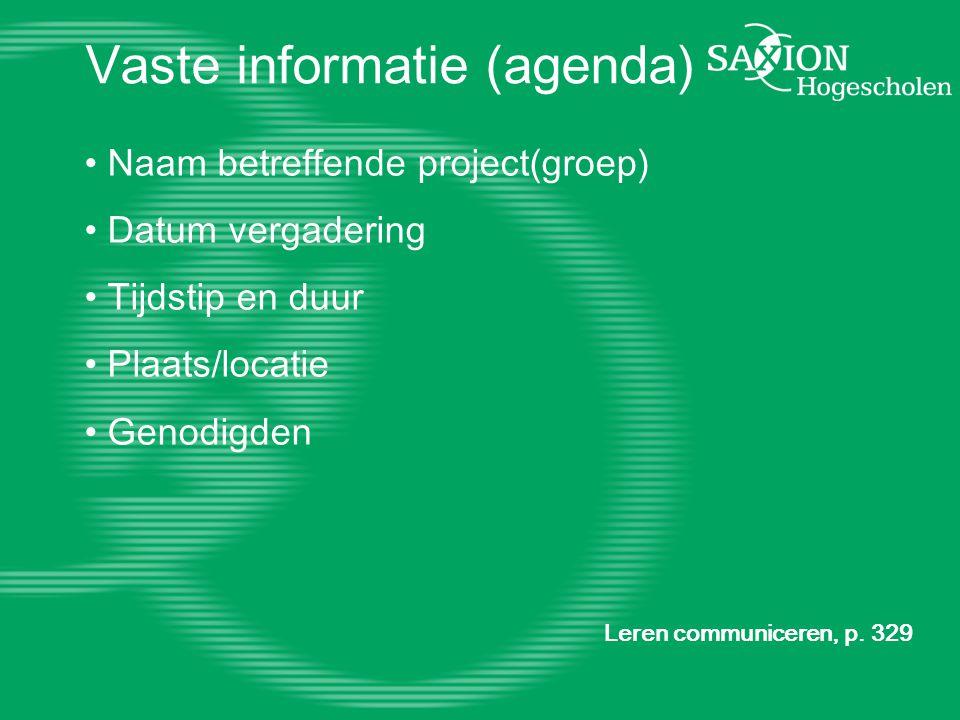 Vaste informatie (agenda) Naam betreffende project(groep) Datum vergadering Tijdstip en duur Plaats/locatie Genodigden Leren communiceren, p. 329