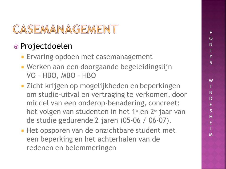  Projectdoelen  Ervaring opdoen met casemanagement  Werken aan een doorgaande begeleidingslijn VO – HBO, MBO – HBO  Zicht krijgen op mogelijkheden en beperkingen om studie-uitval en vertraging te verkomen, door middel van een onderop-benadering, concreet: het volgen van studenten in het 1 e en 2 e jaar van de studie gedurende 2 jaren (05-06 / 06-07).