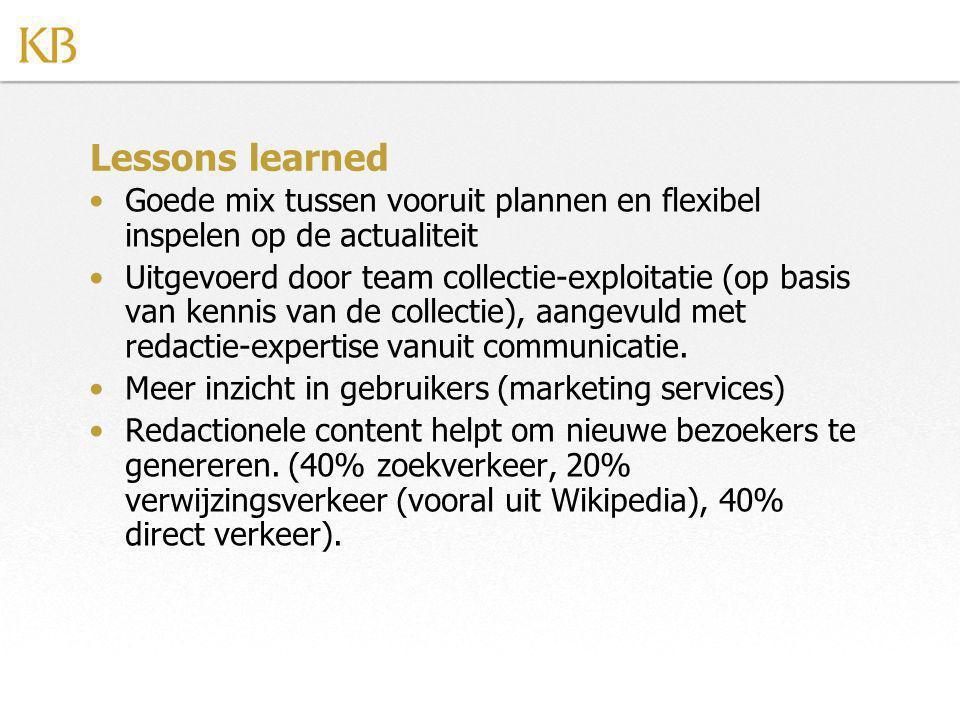 Lessons learned Goede mix tussen vooruit plannen en flexibel inspelen op de actualiteit Uitgevoerd door team collectie-exploitatie (op basis van kennis van de collectie), aangevuld met redactie-expertise vanuit communicatie.