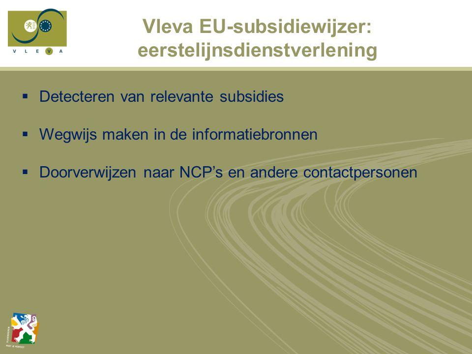 Vleva EU-subsidiewijzer: eerstelijnsdienstverlening  Detecteren van relevante subsidies  Wegwijs maken in de informatiebronnen  Doorverwijzen naar NCP's en andere contactpersonen