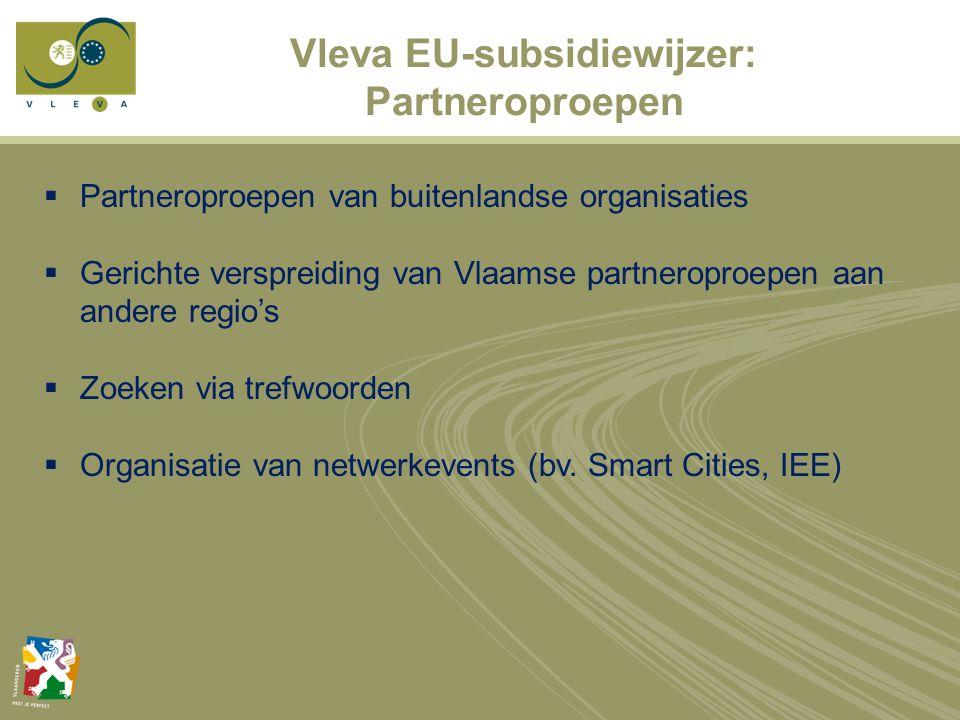 Vleva EU-subsidiewijzer: Partneroproepen  Partneroproepen van buitenlandse organisaties  Gerichte verspreiding van Vlaamse partneroproepen aan andere regio's  Zoeken via trefwoorden  Organisatie van netwerkevents (bv.