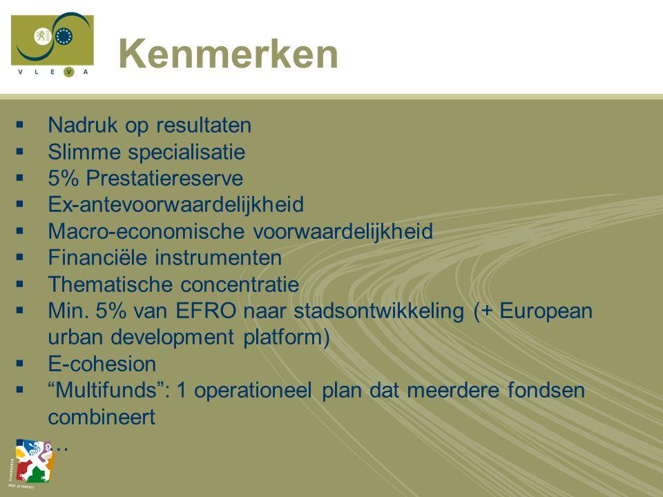 Kenmerken  Nadruk op resultaten  Slimme specialisatie  5% Prestatiereserve  Ex-antevoorwaardelijkheid  Macro-economische voorwaardelijkheid  Financiële instrumenten  Thematische concentratie  Min.