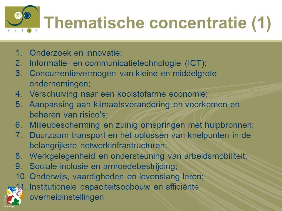 Thematische concentratie (1) 1.Onderzoek en innovatie; 2.Informatie- en communicatietechnologie (ICT); 3.Concurrentievermogen van kleine en middelgrote ondernemingen; 4.Verschuiving naar een koolstofarme economie; 5.Aanpassing aan klimaatsverandering en voorkomen en beheren van risico s; 6.Milieubescherming en zuinig omspringen met hulpbronnen; 7.Duurzaam transport en het oplossen van knelpunten in de belangrijkste netwerkinfrastructuren; 8.Werkgelegenheid en ondersteuning van arbeidsmobiliteit; 9.Sociale inclusie en armoedebestrijding; 10.Onderwijs, vaardigheden en levenslang leren; 11.Institutionele capaciteitsopbouw en efficiënte overheidinstellingen