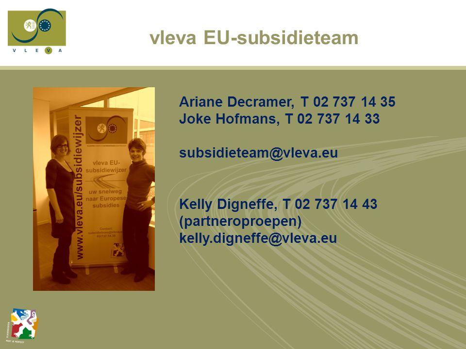vleva EU-subsidieteam Ariane Decramer, T 02 737 14 35 Joke Hofmans, T 02 737 14 33 subsidieteam@vleva.eu Kelly Digneffe, T 02 737 14 43 (partneroproepen) kelly.digneffe@vleva.eu