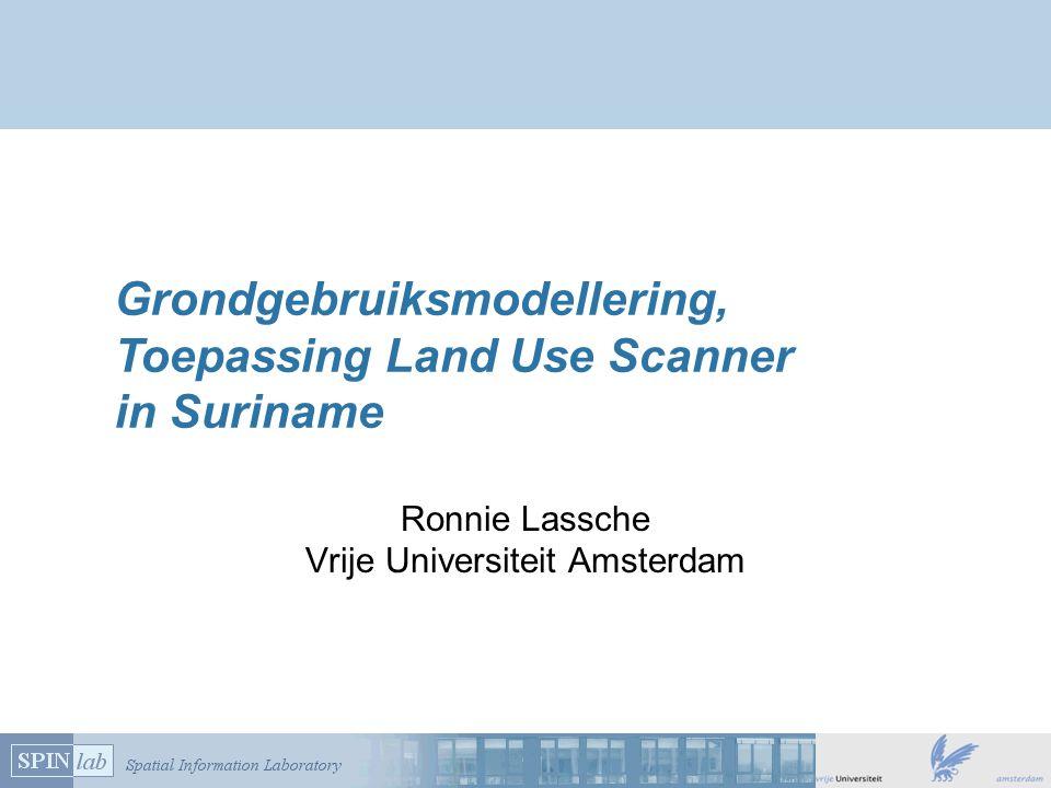 Grondgebruiksmodellering, Toepassing Land Use Scanner in Suriname Ronnie Lassche Vrije Universiteit Amsterdam