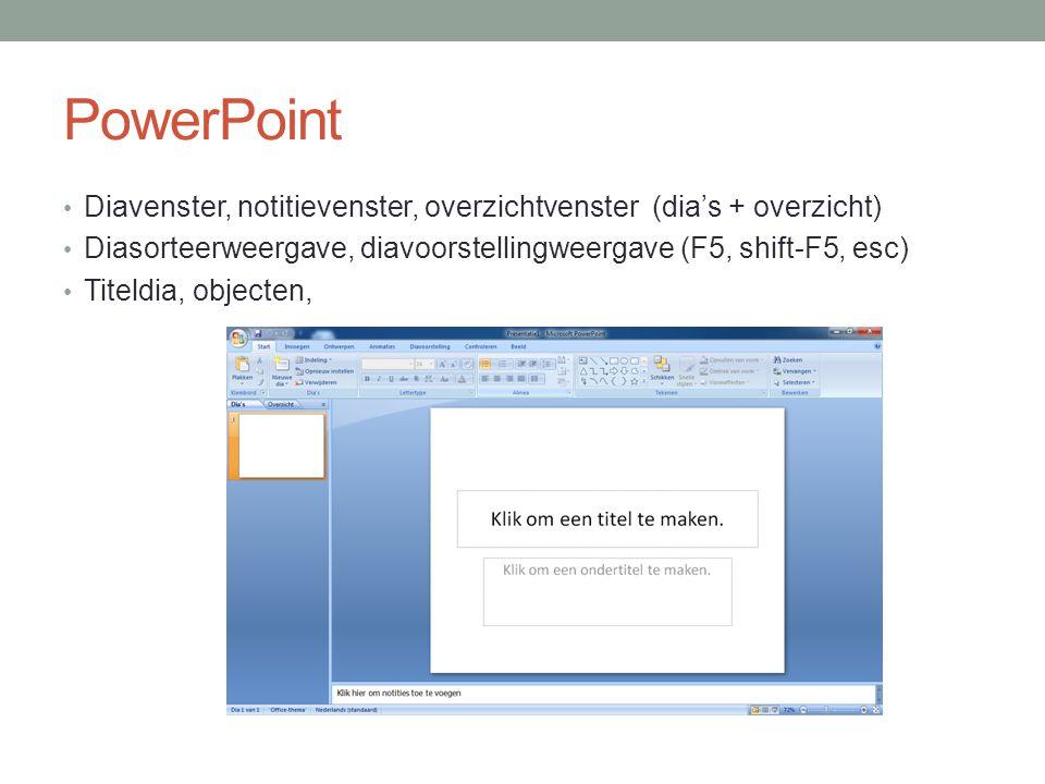 PowerPoint Diavenster, notitievenster, overzichtvenster (dia's + overzicht) Diasorteerweergave, diavoorstellingweergave (F5, shift-F5, esc) Titeldia, objecten,
