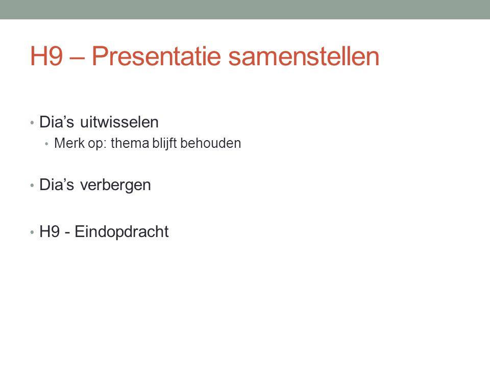 H9 – Presentatie samenstellen Dia's uitwisselen Merk op: thema blijft behouden Dia's verbergen H9 - Eindopdracht