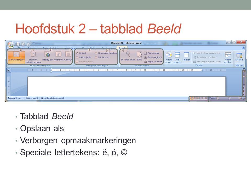 Hoofdstuk 2 – tabblad Beeld Tabblad Beeld Opslaan als Verborgen opmaakmarkeringen Speciale lettertekens: ë, ó, ©