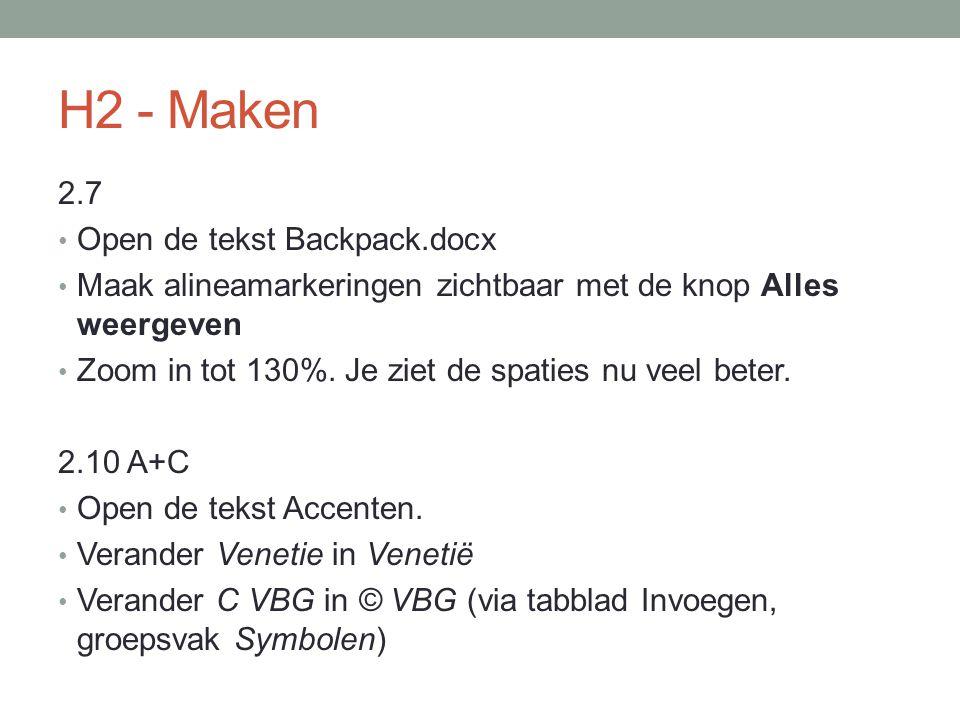 H2 - Maken 2.7 Open de tekst Backpack.docx Maak alineamarkeringen zichtbaar met de knop Alles weergeven Zoom in tot 130%. Je ziet de spaties nu veel b