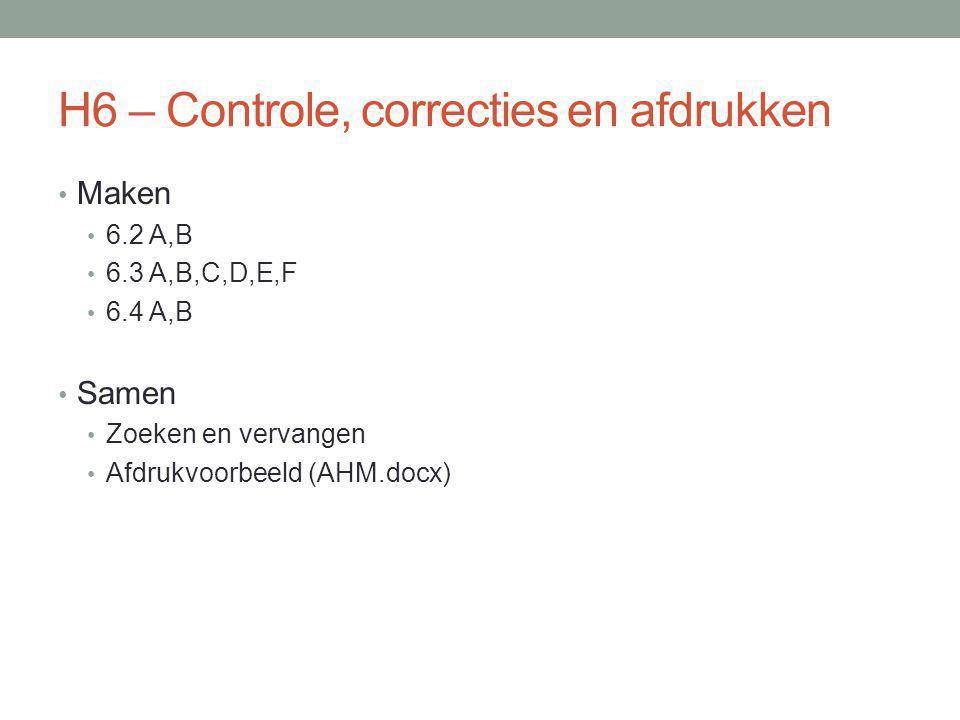 Maken 6.2 A,B 6.3 A,B,C,D,E,F 6.4 A,B Samen Zoeken en vervangen Afdrukvoorbeeld (AHM.docx)