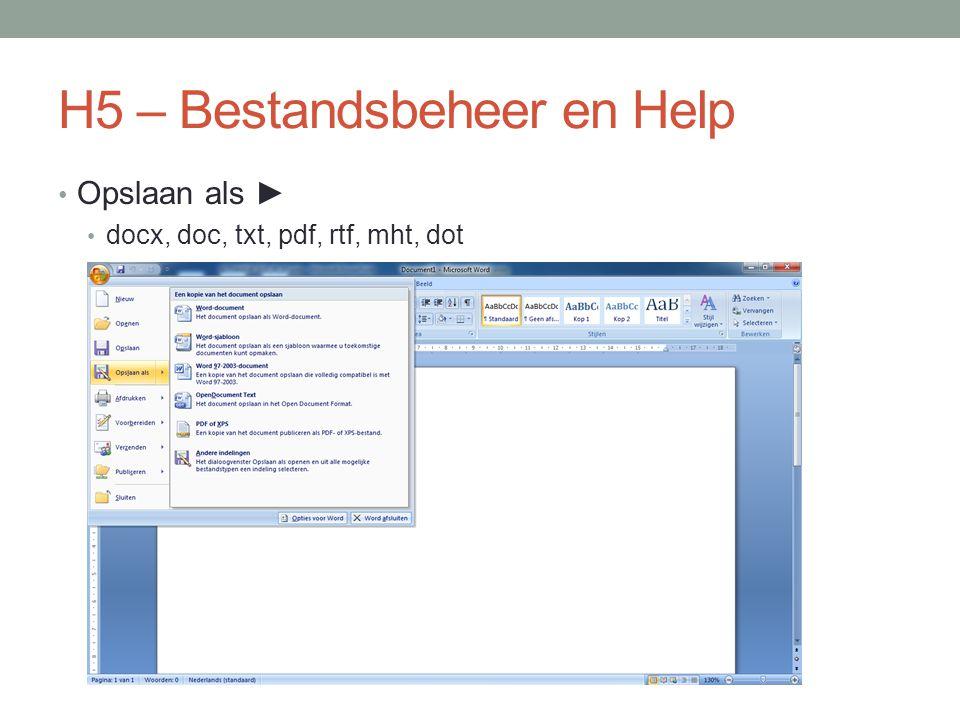 H5 – Bestandsbeheer en Help Opslaan als ► docx, doc, txt, pdf, rtf, mht, dot