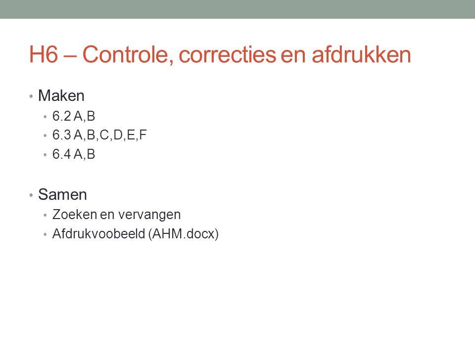 Maken 6.2 A,B 6.3 A,B,C,D,E,F 6.4 A,B Samen Zoeken en vervangen Afdrukvoobeeld (AHM.docx)