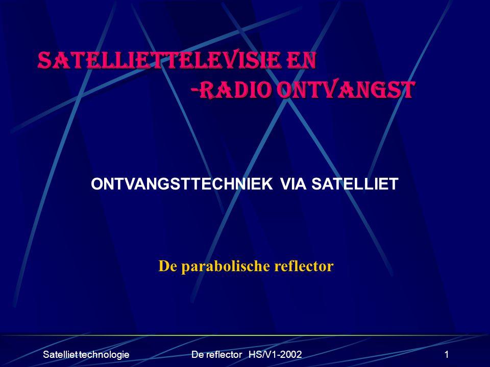 Satelliet technologieDe reflector HS/V1-20021 SATELLIETTELEVISIE EN -RADIO ONTVANGST -RADIO ONTVANGST De parabolische reflector ONTVANGSTTECHNIEK VIA