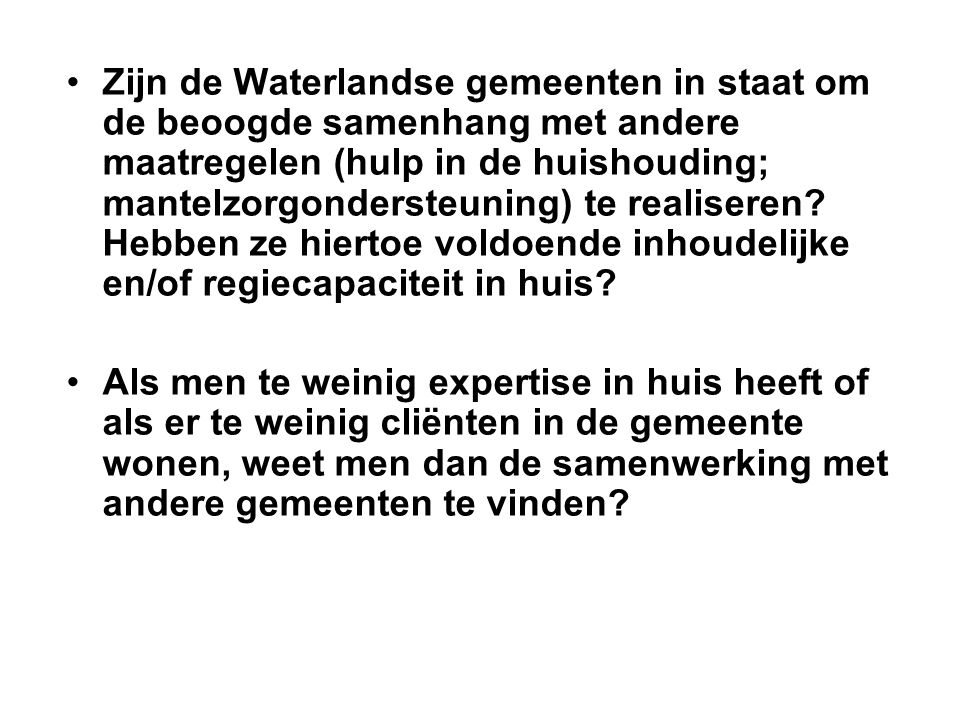 Zijn de Waterlandse gemeenten in staat om de beoogde samenhang met andere maatregelen (hulp in de huishouding; mantelzorgondersteuning) te realiseren.