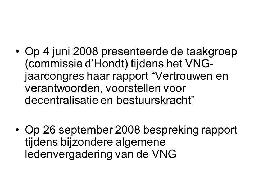 Op 4 juni 2008 presenteerde de taakgroep (commissie d'Hondt) tijdens het VNG- jaarcongres haar rapport Vertrouwen en verantwoorden, voorstellen voor decentralisatie en bestuurskracht Op 26 september 2008 bespreking rapport tijdens bijzondere algemene ledenvergadering van de VNG
