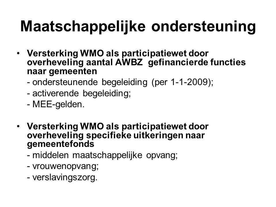 Maatschappelijke ondersteuning Versterking WMO als participatiewet door overheveling aantal AWBZ gefinancierde functies naar gemeenten - ondersteunende begeleiding (per 1-1-2009); - activerende begeleiding; - MEE-gelden.