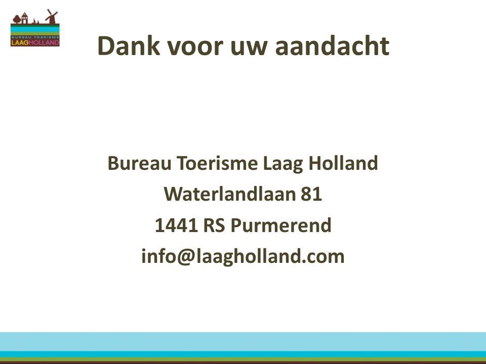 Dank voor uw aandacht Bureau Toerisme Laag Holland Waterlandlaan 81 1441 RS Purmerend info@laagholland.com