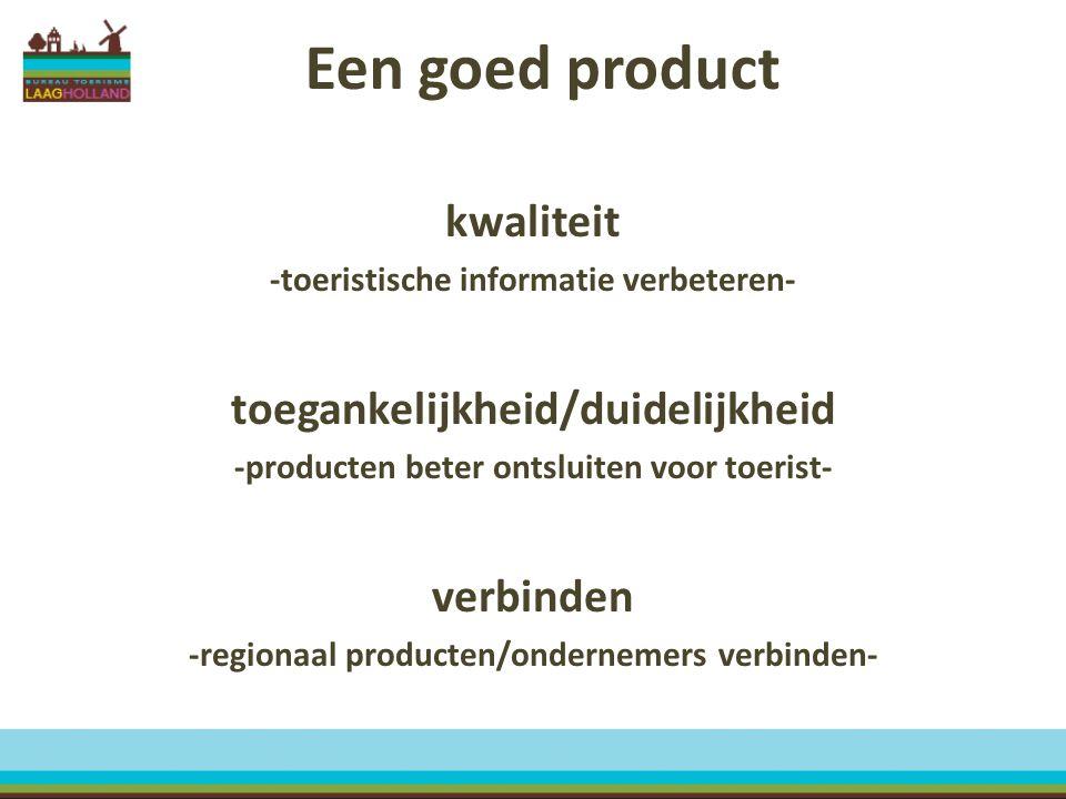 Een goed product kwaliteit -toeristische informatie verbeteren- toegankelijkheid/duidelijkheid -producten beter ontsluiten voor toerist- verbinden -re
