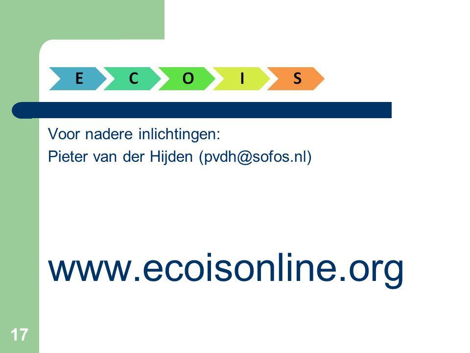 17 Voor nadere inlichtingen: Pieter van der Hijden (pvdh@sofos.nl) www.ecoisonline.org