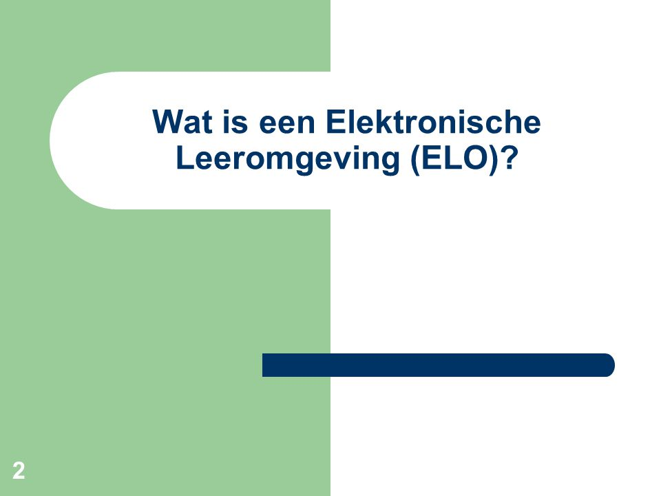 2 Wat is een Elektronische Leeromgeving (ELO)
