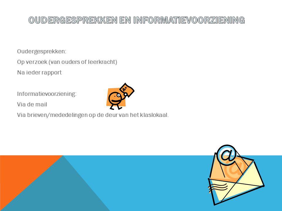 Oudergesprekken: Op verzoek (van ouders of leerkracht) Na ieder rapport Informatievoorziening: Via de mail Via brieven/mededelingen op de deur van het