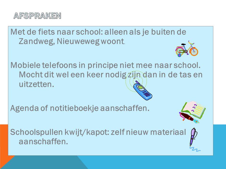 Met de fiets naar school: alleen als je buiten de Zandweg, Nieuweweg woont. Mobiele telefoons in principe niet mee naar school. Mocht dit wel een keer