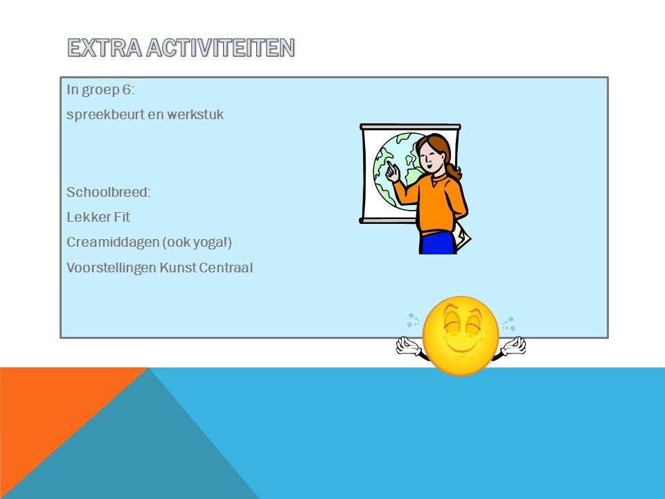 In groep 6: spreekbeurt en werkstuk Schoolbreed: Lekker Fit Creamiddagen (ook yoga!) Voorstellingen Kunst Centraal