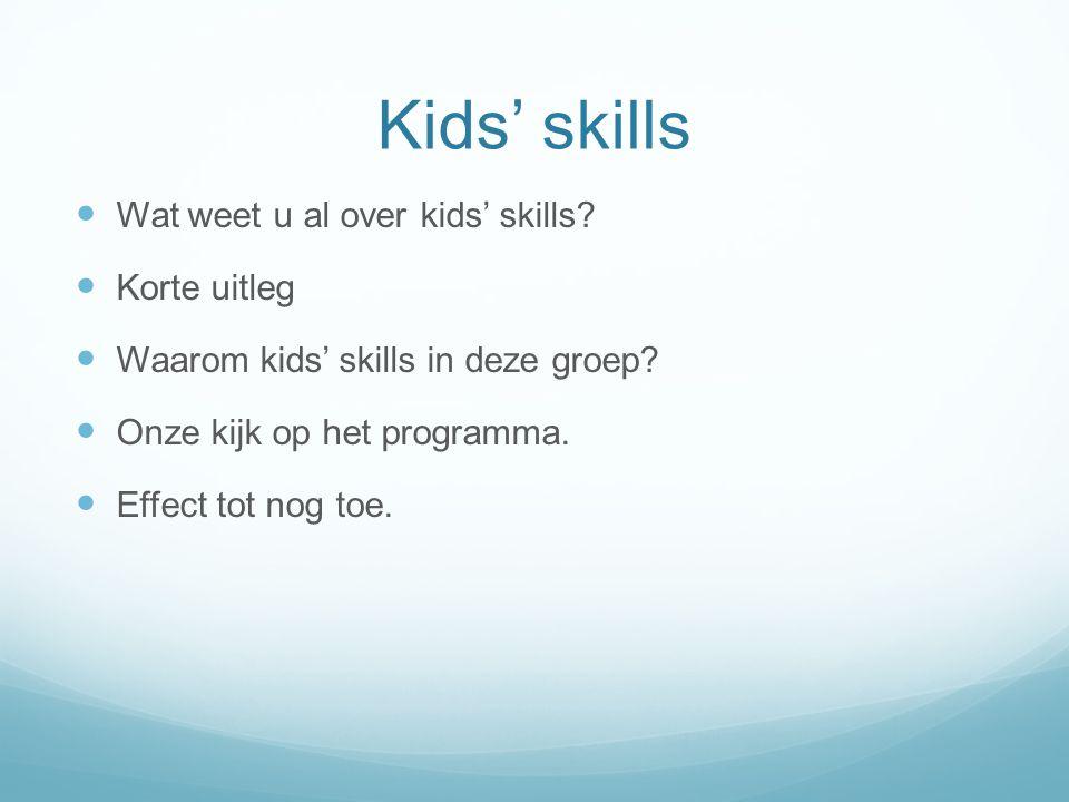 Kids' skills Wat weet u al over kids' skills? Korte uitleg Waarom kids' skills in deze groep? Onze kijk op het programma. Effect tot nog toe.