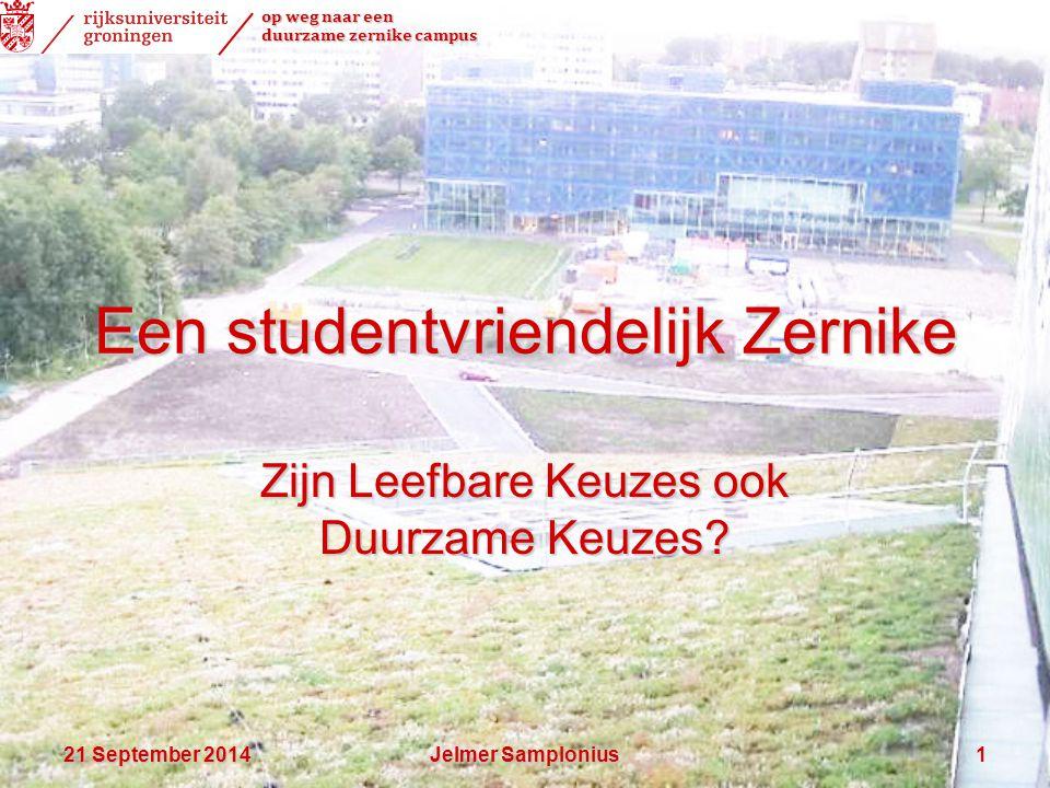 op weg naar een duurzame zernike campus 21 September 201421 September 201421 September 2014Jelmer Samplonius1 Een studentvriendelijk Zernike Zijn Leef