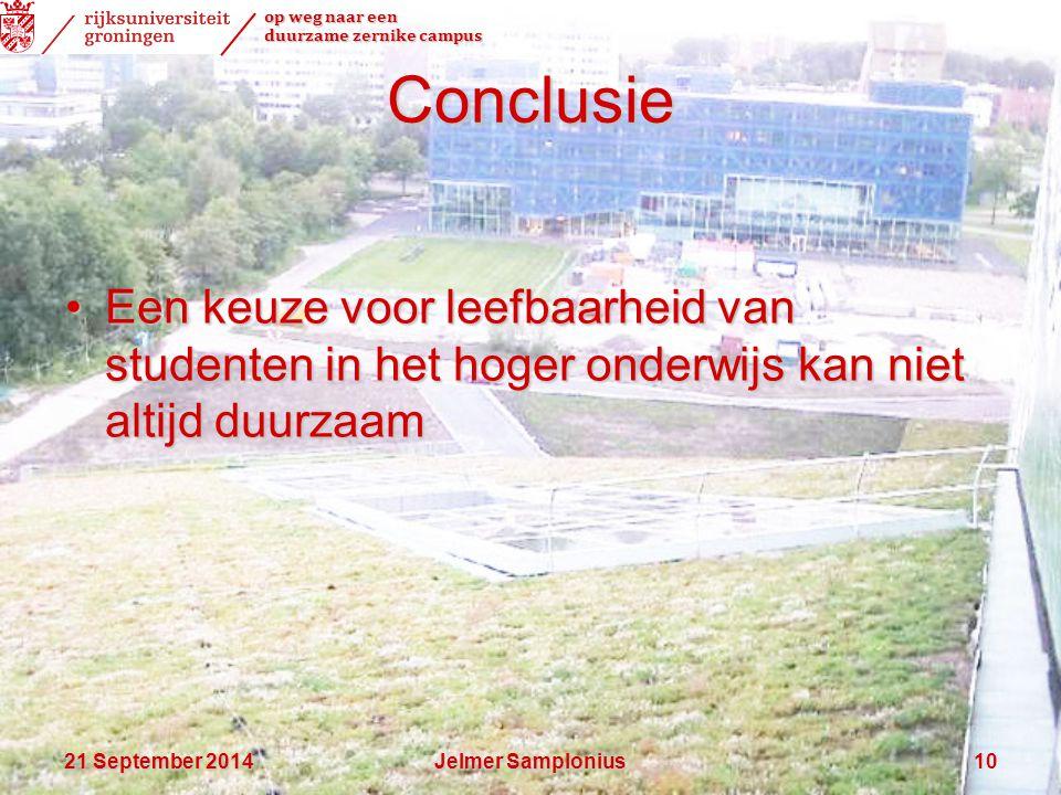 op weg naar een duurzame zernike campus 21 September 201421 September 201421 September 2014Jelmer Samplonius10 Conclusie Een keuze voor leefbaarheid van studenten in het hoger onderwijs kan niet altijd duurzaamEen keuze voor leefbaarheid van studenten in het hoger onderwijs kan niet altijd duurzaam