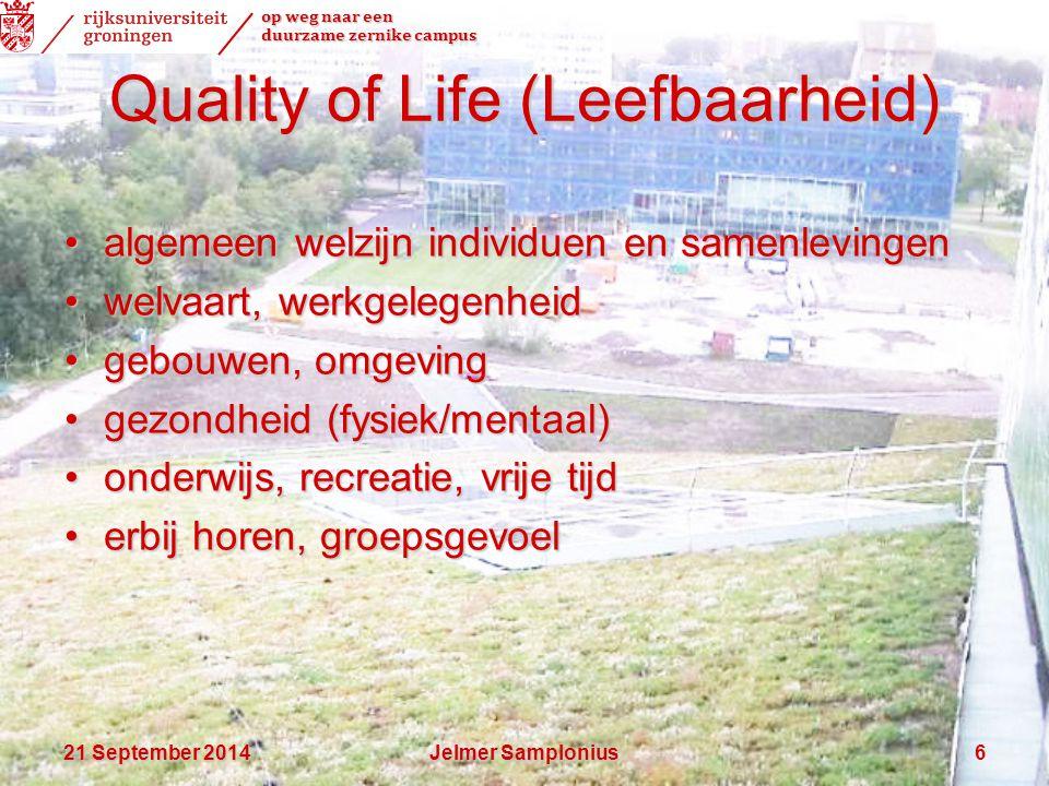 op weg naar een duurzame zernike campus 21 September 201421 September 201421 September 2014Jelmer Samplonius6 Quality of Life (Leefbaarheid) algemeen welzijn individuen en samenlevingenalgemeen welzijn individuen en samenlevingen welvaart, werkgelegenheidwelvaart, werkgelegenheid gebouwen, omgevinggebouwen, omgeving gezondheid (fysiek/mentaal)gezondheid (fysiek/mentaal) onderwijs, recreatie, vrije tijdonderwijs, recreatie, vrije tijd erbij horen, groepsgevoelerbij horen, groepsgevoel